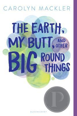 The Earth My Butt and Other Big Round Things  by Carolyn Mackler