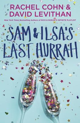 Sam & Ilsa's Last Hurrah by Rachel Cohn, David Levithan